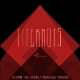 Titeknots 「Down The Drain / Triangle Tracks」