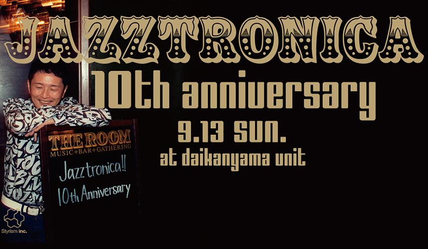 MUSIC|「Jazztronica!!」10周年アニバーサリーパーティ開催